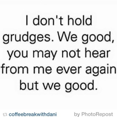 This is so me! I don't believe in holding grudges.…