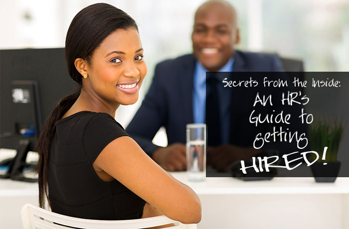 Secrets from the Inside: An HR's Guide to Acing the Job Interview and Getting Hired!