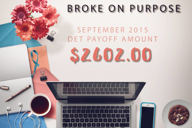 Broke On Purpose September 2015 Pay Off and Goods News!