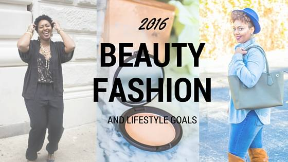 2016 Beauty Fashion and Lifestyle Goals