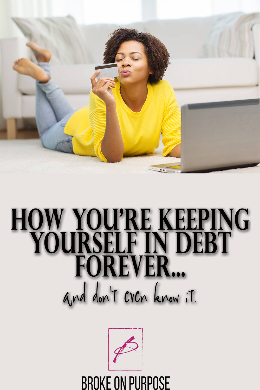 How you're keeping yourself in debt and don't even know it.