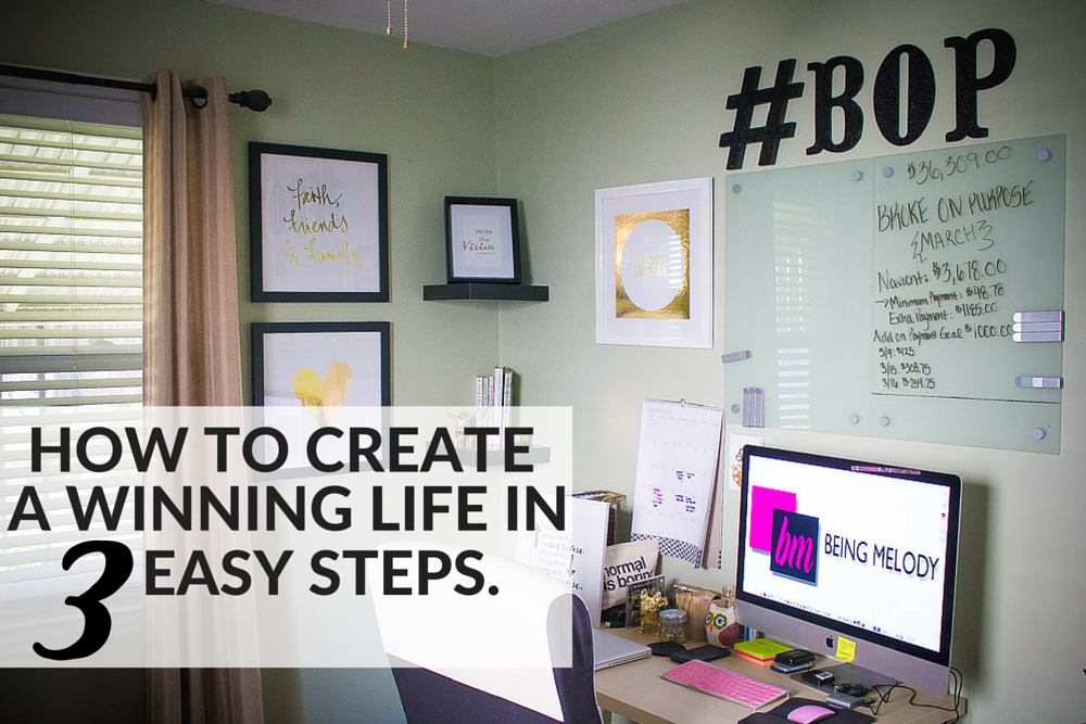 How to create a winning life in three easy steps. www.beingmelody.com