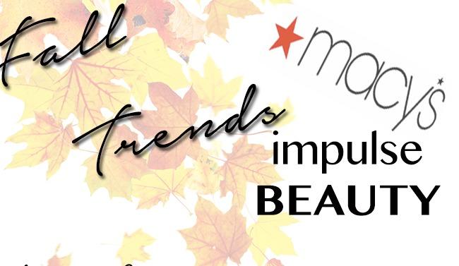 Fall Beauty Trends with Macy's Impulse Beauty